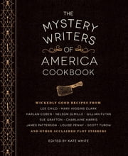 The Mystery Writers of America Cookbook - Wickedly Good Meals and Desserts to Die For ebook by Kate White,Harlan Coben,Gillian Flynn,Mary Higgins Clark,Brad Meltzer