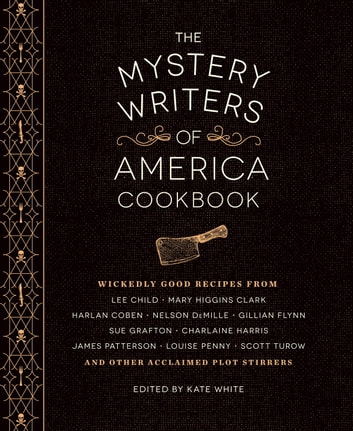 The Mystery Writers of America Cookbook - Wickedly Good Meals and Desserts to Die For ebook by Harlan Coben,Gillian Flynn,Mary Higgins Clark,Brad Meltzer