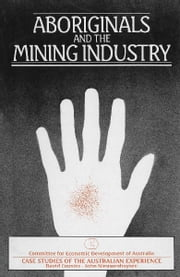 Aboriginals and the Mining Industry - Case studies of the Australian experience ebook by David Cousins and John Nieuwenhuysen