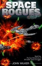 The Epic Adventures of Wil Calder, Space Smuggler e-bog by John Wilker