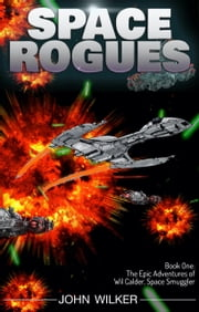 The Epic Adventures of Wil Calder, Space Smuggler ebook by John Wilker