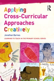 Applying Cross-Curricular Approaches Creatively ebook by Jonathan Barnes