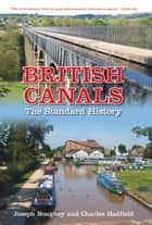 British Canals - The Standard History ebook by Joseph Boughey, Charles Hadfield