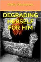 Degrading Herself For Him (Gangbang) ebook by Misty Meadows