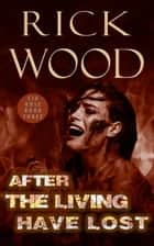 After the Living Have Lost ebook by Rick Wood