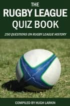 The Rugby League Quiz Book ebook by Hugh Larkin