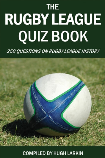 The Rugby League Quiz Book - 250 Questions on Rugby League History ebook by Hugh Larkin