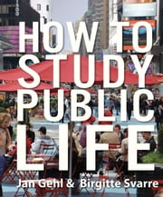 How to Study Public Life ebook by Jan Gehl,Birgitte Svarre