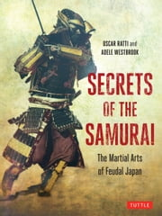Secrets of the Samurai - The Martial Arts of Feudal Japan ebook by Oscar Ratti,Adele Westbrook