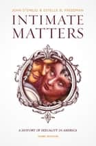 Intimate Matters - A History of Sexuality in America, Third Edition eBook by John D'Emilio, Estelle B. Freedman