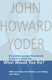 What Would You Do? ebook by John Howard Yoder