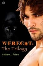 Werecat: The Trilogy ebook by Andrew J. Peters