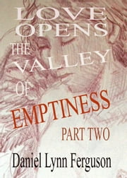Book I Part II: Love Opens The Valley Of Emptiness ebook by Daniel Ferguson