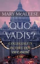 Mary McAleese's Quo Vadis?: Collegiality in the Code of Canon Law ebook by Mary  McAleese