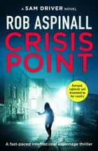 Crisis Point - A fast-paced international espionage thriller ebook by Rob Aspinall