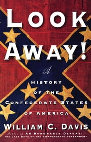 Look Away! - A History of the Confederate States of America ebook by William C. Davis
