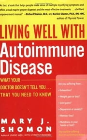 Living Well with Autoimmune Disease - What Your Doctor Doesn't Tell You...That You Need to Know ebook by Kobo.Web.Store.Products.Fields.ContributorFieldViewModel