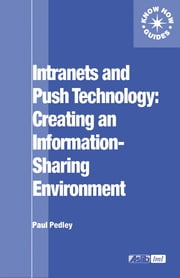 Intranets and Push Technology: Creating an Information-Sharing Environment ebook by Paul Pedley