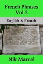 French Phrases Vol.2: English & French - French Phrases, #2 ebook by nik marcel