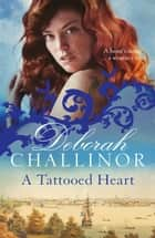 A Tattooed Heart ebook by Deborah Challinor