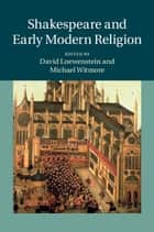 Shakespeare and Early Modern Religion ebook by Professor David Loewenstein, Professor Michael Witmore