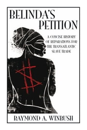 Belinda's Petition - A Concise History of Reparations For The TransAtlantic Slave Trade ebook by Raymond A. Winbush