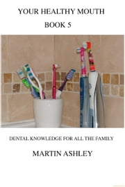Your Healthy Mouth Book 5 ebook by Martin Ashley