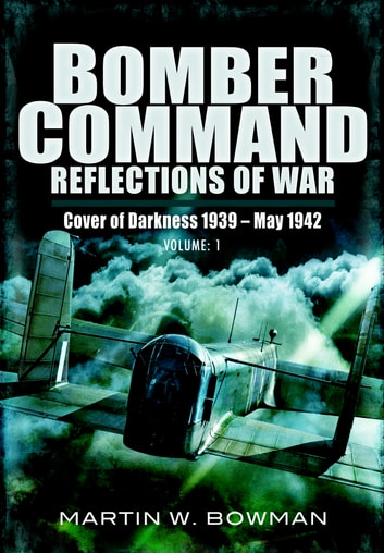 Bomber Command: Reflections of War - Volume 1: Retaliation 1939 - 1941 ebook by Bowman, Martin
