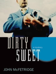 Dirty Sweet ebook by John McFetridge