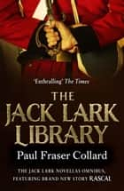 The Jack Lark Library - The complete gripping backstory to the action-packed Jack Lark series ebook by Paul Fraser Collard