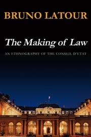 The Making of Law - An Ethnography of the Conseil d'Etat ebook by Bruno Latour