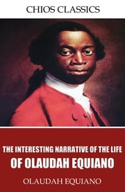 The Interesting Narrative of the Life of Olaudah Equiano ebook by Olaudah Equiano