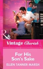 For His Son's Sake (Mills & Boon Vintage Cherish) ebook by Ellen Tanner Marsh