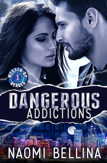 Dangerous Addictions - Messed-Up Heroes, #1 ebook by Naomi Bellina