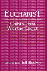 Eucharist - Christ's Feast with the Church ebook by Laurence Hull Stookey