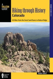 Hiking through History Colorado - Exploring the Centennial State's Past by Trail ebook by Robert Hurst