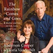 The Rainbow Comes and Goes - A Mother and Son On Life, Love, and Loss audiobook by Anderson Cooper, Gloria Vanderbilt