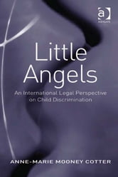 Little Angels - An International Legal Perspective on Child Discrimination ebook by Dr Anne-Marie Mooney Cotter