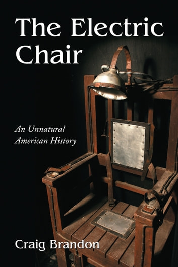 The Electric Chair - An Unnatural American History ebook by Craig Brandon
