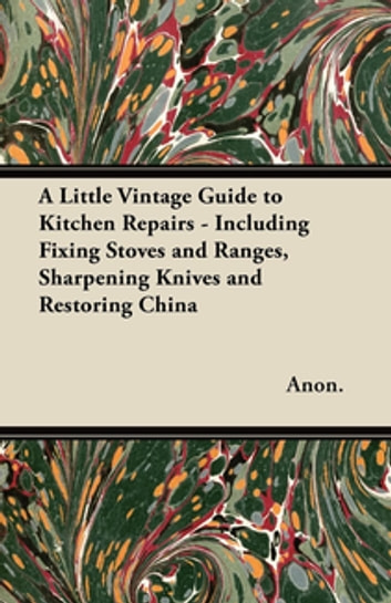 A Little Vintage Guide to Kitchen Repairs - Including Fixing Stoves and Ranges, Sharpening Knives and Restoring China photo