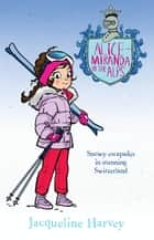 Alice-Miranda in the Alps 12 ebook by Mrs Jacqueline Harvey