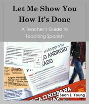 A Teacher's Guide to Teaching Spanish ebook by Sean L. Young