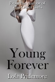 Young Forever - A Paranormal Tale of a Vampire, a Romance and an Undying Hunger ebook by Lola Pridemore