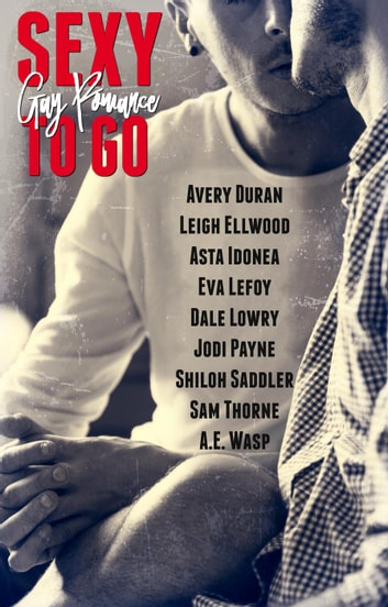 Sexy to Go Gay Romance - Sexy to Go ebook by Eva Lefoy,Kathryn Lively,Shiloh Saddler,Dale Lowry,Jodi Payne,Avery Duran,Sam Thorne,A.E. Wasp,Asta Idonea