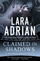 Claimed in Shadows - A Midnight Breed Novel ebook by Lara Adrian