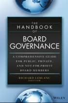 The Handbook of Board Governance - A Comprehensive Guide for Public, Private, and Not-for-Profit Board Members ebook by Richard Leblanc