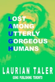 Lost Among Utterly Gorgeous Humans - L.A.U.G.H. ebook by Laurian Taler