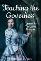 Teaching the Governess, Lesson 4: The Lotus Blossom - The Gentleman & the Governess, #4 ebook by Amelia Wren