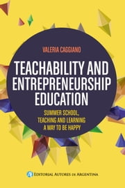 Teachability and entrepreneurship education : summer school, teaching and learning way to be happy ebook by Valeria Victoria Caggiano