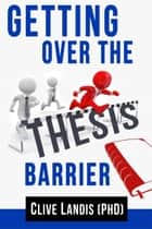 Getting Over the Thesis Barrier ebook by Clive Landis